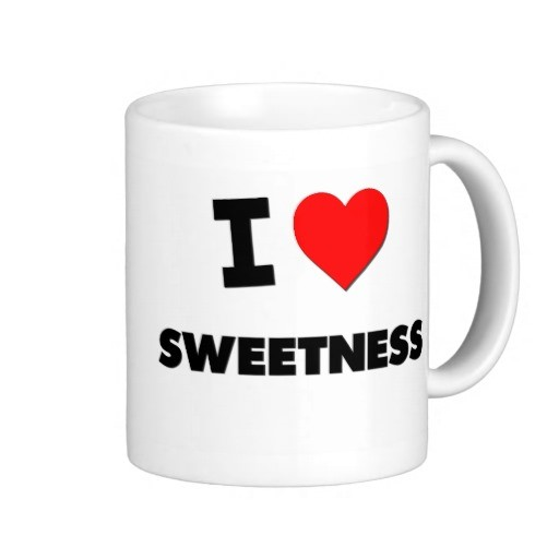 I love sweetness.